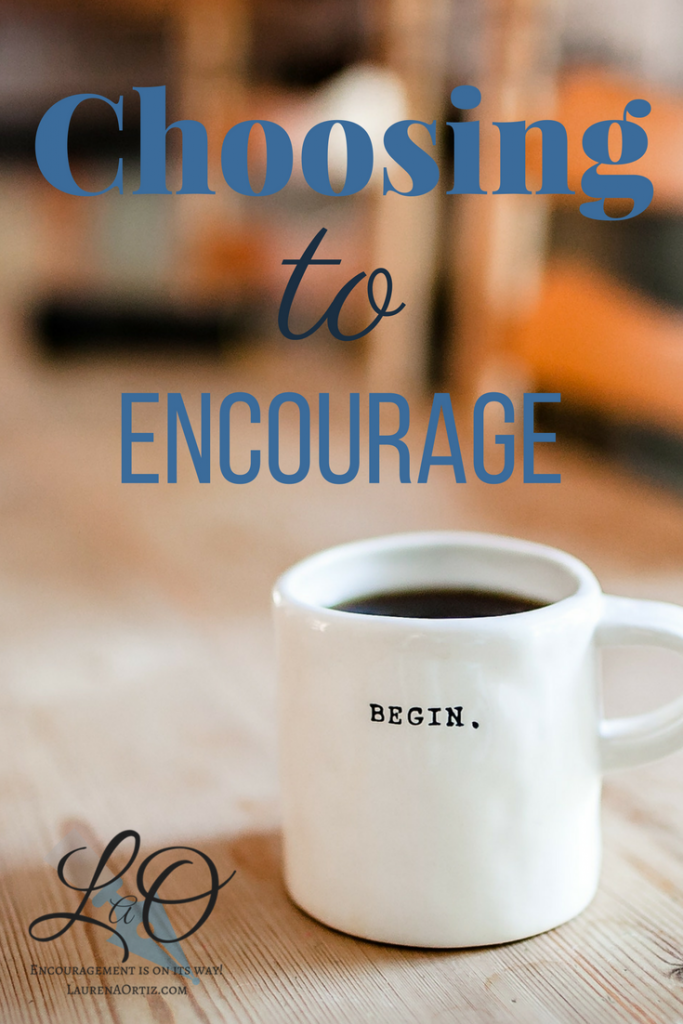 Choosing to encourage. Choosing not to discourage. Encouragement for others and yourself.